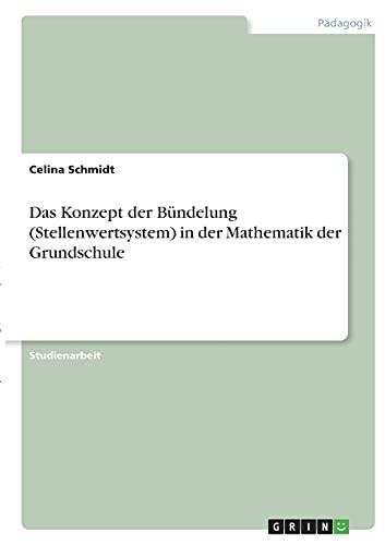 Das Konzept der Bündelung (Stellenwertsystem) in der Mathematik der Grundschule