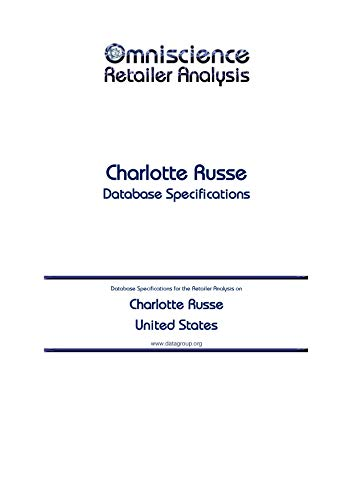 Charlotte Russe - United States: Retailer Analysis Database Specifications (Omniscience Retailer Analysis - United States Book 20854)
