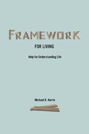 Framework for Living: Help In Understanding Life by Michael K Harris (2015-03-20)