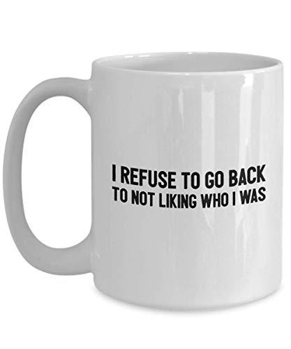 Taza de café con texto en inglés 'I Refuse to Go Back to Not Liking Who I was - Actor Comedian Writer Producer DJ músico director Álbum Mixtape Fan de 425 ml