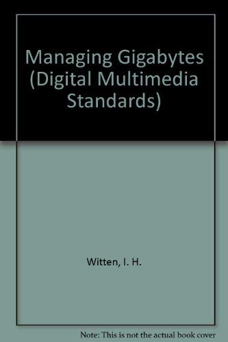 Managing Gigabytes : Compressing and Indexing Documents and Images (Digital Multimedia Standards S.)