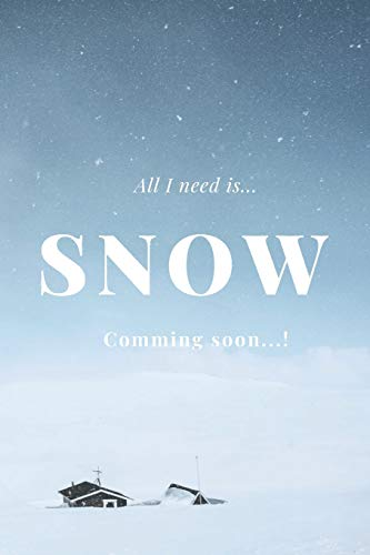 All I need is Snow: Motivational Notebook, Journal, Diary (110 Pages, Blank, 6 x 9)
