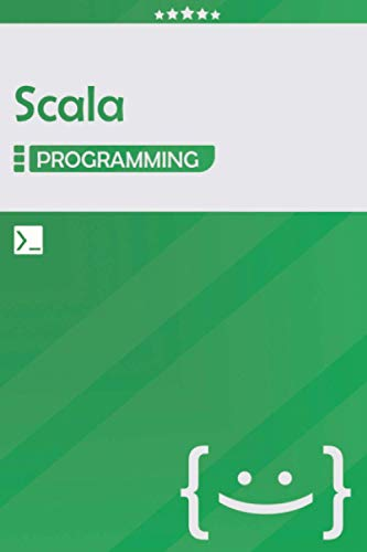 Scala Programming: Lined Notebook Journal, Awesome Gift for Programmers, Software Developers, and IT Professionals - 120 Pages - Large (6 x 9 inches) | Green Color | Scala Coding