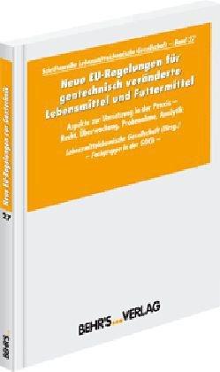 Band 27 - Neue EU-Regelungen für gentechnisch veränderte Lebensmittel und Futtermittel: Aspekte zur Umsetzung in der Praxis - Recht, Überwachung, ... Lebensmittelchemische Gesellschaft)
