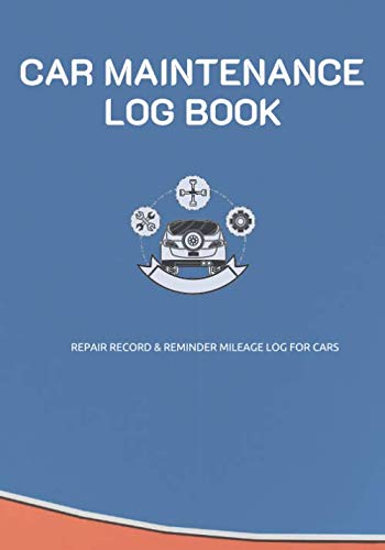 Car Maintenance Log Book: Repair Record & Reminder Mileage Log for Cars, Trucks, Motorcycles, Automobile Log Book