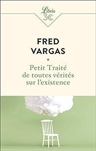 Petit traité de toutes vérités sur l'existence par Fred Vargas