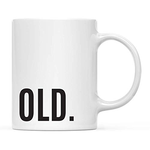 Coffee Mug, Funny Alcohol Drinking 11 oz Coffee Mug, Old, Funny Witty Humorous 21st Birthday Present Ideas for Him Her Gifts for Women Men