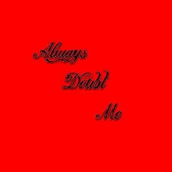 Always Doubt Me