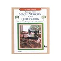 Fun & Easy Machinework and Quiltwork: Basic Techniques for Beginners