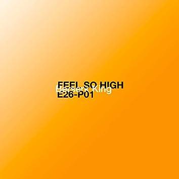 Feel so high