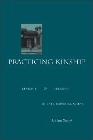 Practicing Kinship: Lineage and Descent in Late Imperial China 1st edition by Szonyi, Michael (2002) Hardcover