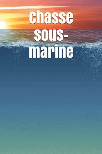Chasse sous-marine: Carnet de chasse sous-marine/ idée de cadeau à offrir pour pêcheur/ 6x 9 pouces /117 pages.