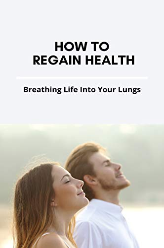 How To Regain Health: Breathing Life Into Your Lungs: Regaining Memories Breath Of The Wild (English Edition)