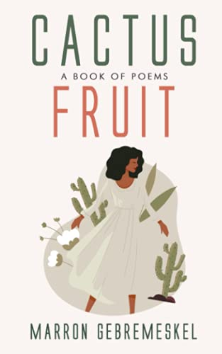 Compare Textbook Prices for Cactus Fruit: A Book of Poems  ISBN 9780578963679 by Gebremeskel, Marron