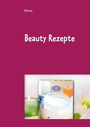 Beauty Rezepte: Feine Gesichtscremes - einfach selbst herstellen für jeden Hauttyp
