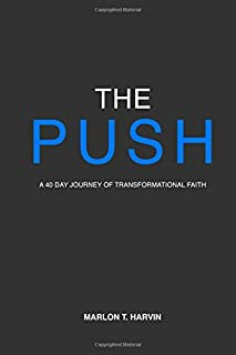 The Push: A 40 Day Journey of Transformational Faith