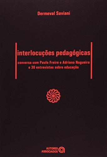Interlocuções Pedagógicas: Conversa com Paulo Freire e Adriano Nogueira e 30 Entrevistas Sobre Educação