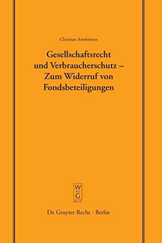 Gesellschaftsrecht und Verbraucherschutz - Zum Widerruf von Fondsbeteiligungen: Vortrag, gehalten vor der Juristischen Gesellschaft zu Berlin am 29. ... Gesellschaft zu Berlin, Band 177)