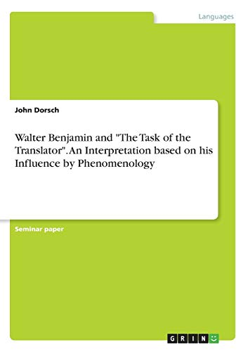 Walter Benjamin and The Task of the Translator. An Interpretation based on his Influence by Phenomenology