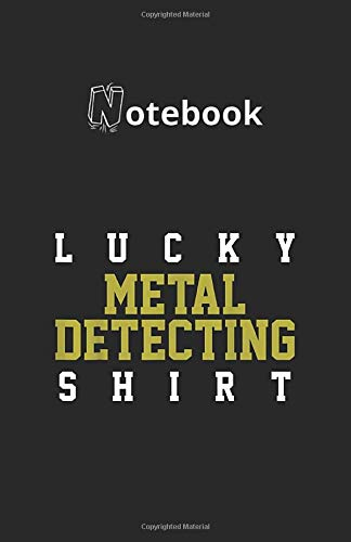 Notebook: Metal Detector Metal Detecting Detectorist Gift 118 Pages 5.5''x8.5'' Lined Pages Notebook White Paper Blank Journal with Black Cover Best Gift for Your Kids or Family Detective Notebook