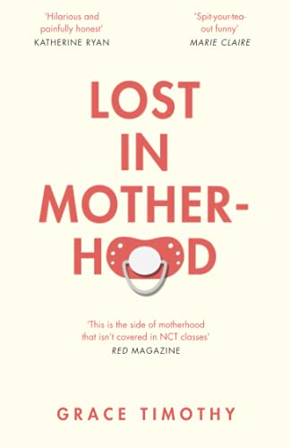 Lost in Motherhood: The Memoir of a Woman who Gained a Baby and Lost Her Sh*t Paperback – 21 Mar. 2019