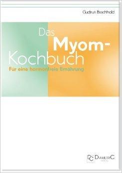 Das Myom-Kochbuch. Für eine hormonfreie Ernährung ( 4. August 2011 )