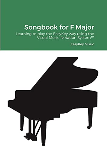 Songbook for F Major: Learning to play the EasyKey way using the Visual Music Notation System(TM)
