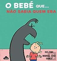 O Bebe Que... Não Sabia Quem Era (Portuguese Edition)