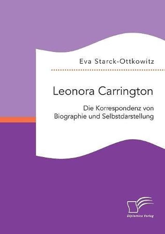勇敢な目に見えるジャンルLeonora Carrington. Die Korrespondenz Von Biographie Und Selbstdarstellung