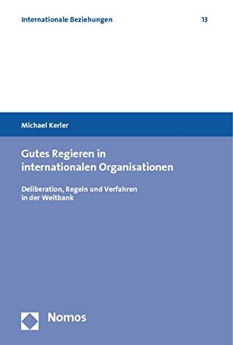 Gutes Regieren in internationalen Organisationen: Deliberation, Regeln und Verfahren in der Weltbank