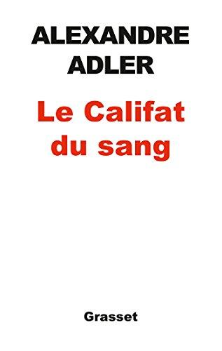 Le califat du sang: essai (essai français) (French Edition) by [Alexandre Adler]