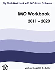 IMO Workbook 2011 - 2020: My Math Workbook with IMO Exam Problems (Mathematical Olympiads for Elementary and Middle School)