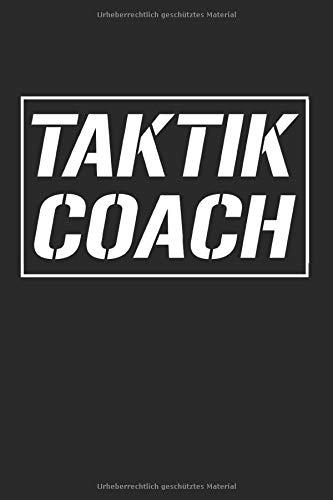 Taktik Coach: Notizbuch Planer Tagebuch Schreibheft Notizblock - Geschenk-Idee für Trainer, Fußball Coach, Übungsleiter. Aufstellung, Strategie ... x 22.9 cm, 6