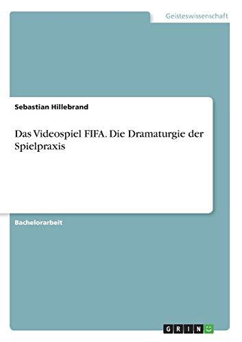 Das Videospiel FIFA. Die Dramaturgie der Spielpraxis (German Edition) Montana