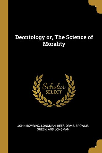Deontology or, The Science of Morality
