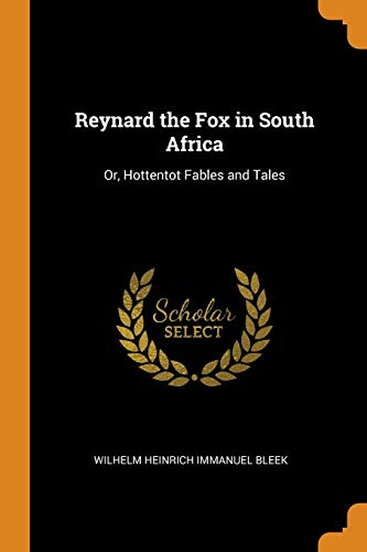 Reynard the Fox in South Africa: Or, Hottentot Fables and Tales