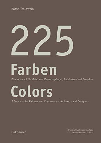 225 Farben / 225 Colors: Eine Auswahl für Maler und Denkmalpfleger, Architekten und Gestalter / A Selection for Painters and Conservators, Architects and Designers