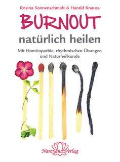 Burnout natürlich heilen: Mit Homöopathie, rhythmischen Übungen und Naturheilkunde