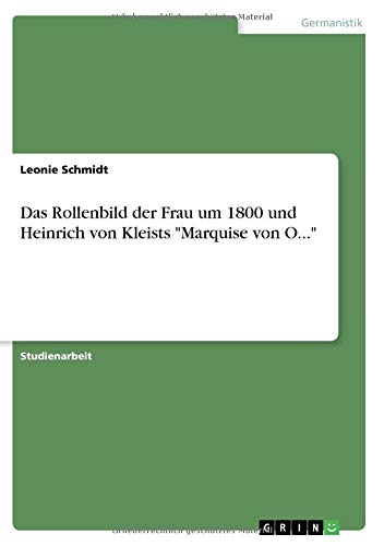 """Das Rollenbild der Frau um 1800 und Heinrich von Kleists """"Marquise von O..."""""""