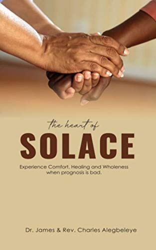THE HEART OF SOLACE: Experience Healing and Wholeness Even When the Doctors have Done their Best (English Edition)