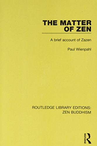 The Matter of Zen: A Brief Account of Zazen (Routledge Library Editions: Zen Buddhism)