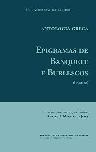 Antologia Grega. Epigramas de Banquete e Burlescos: (Livro XI) (Autores Gregos e Latinos 62) (Portuguese Edition)