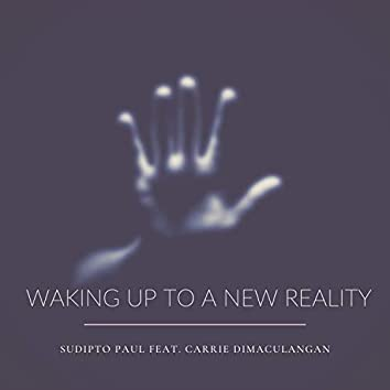 Waking up to a New Reality (feat. Carrie Dimaculangan)