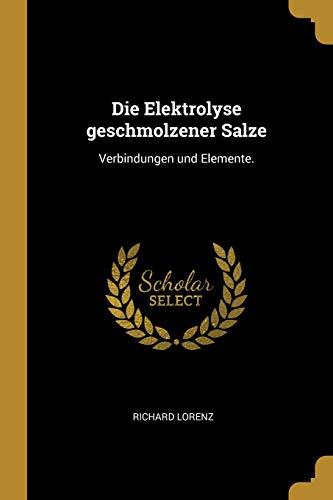 Die Elektrolyse geschmolzener Salze: Verbindungen und Elemente.