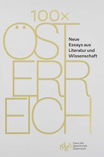 100 x Österreich: Neue Essays aus Literatur und Wissenschaft