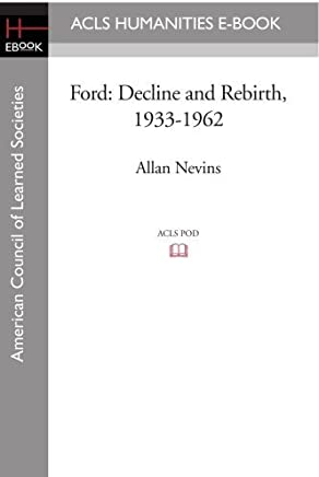 Ford: Decline and Rebirth, 1933-1962 by Frank Ernest Hill Allan Nevins(2008-08-01)