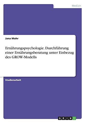 Ernährungspsychologie. Durchführung einer Ernährungsberatung unter Einbezug des GROW-Modells