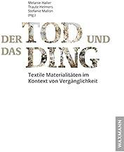 Der Tod und das Ding: Textile Materialitäten im Kontext von Vergänglichkeit