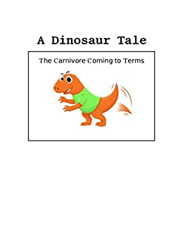 A Dinosaur Tale: The Carnivore Coming to Terms (English Edition) de [John Pauley]
