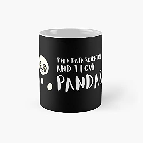 I'm A Data Scientist And I Love Pandas Classic Mug - 11 Ounce For Coffee, Tea, Chocolate Or Latte.